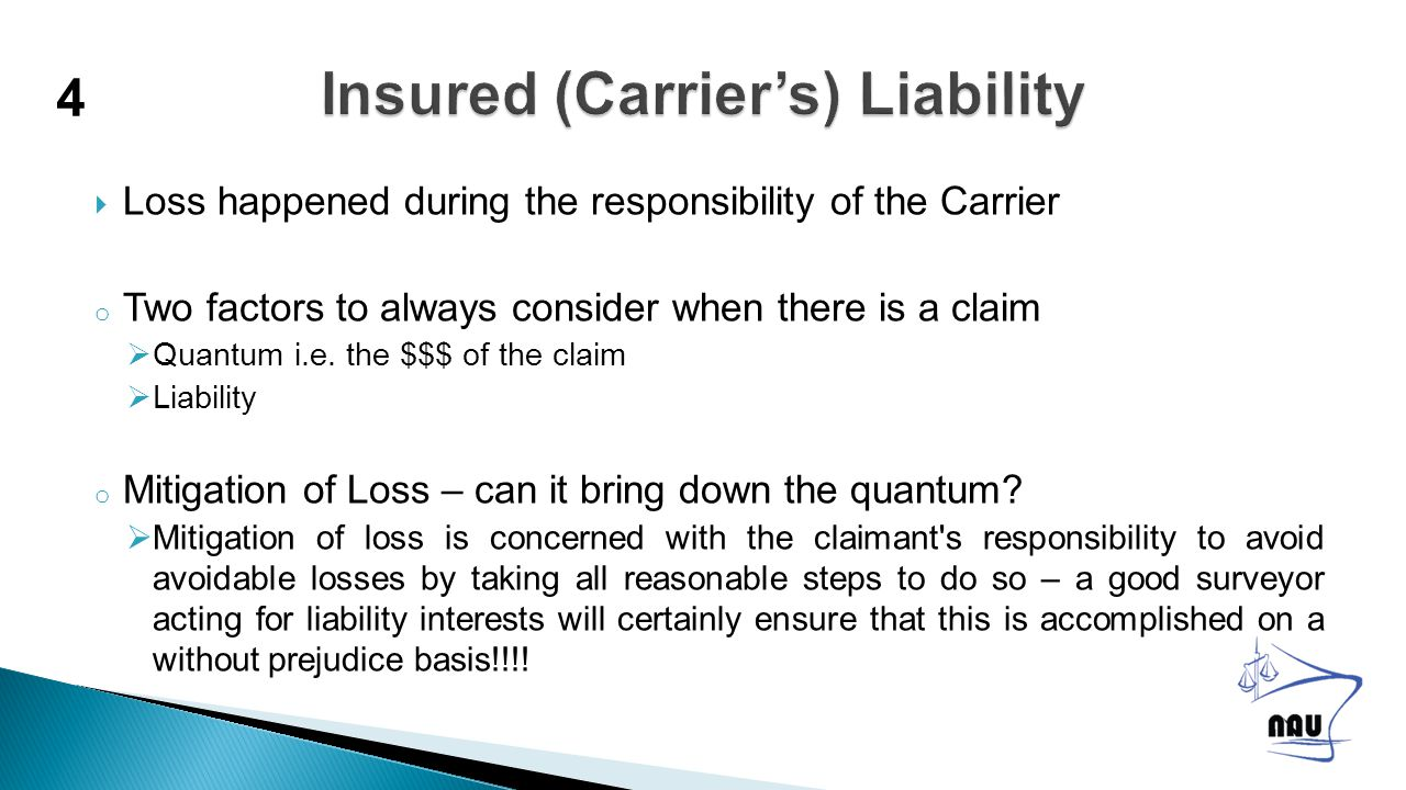  Loss happened during the responsibility of the Carrier o Two factors to always consider when there is a claim  Quantum i.e.
