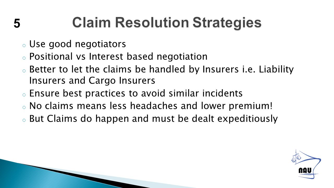 o Use good negotiators o Positional vs Interest based negotiation o Better to let the claims be handled by Insurers i.e.