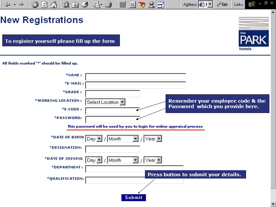 To register yourself please fill up the form Remember your employee code & the Password which you provide here.