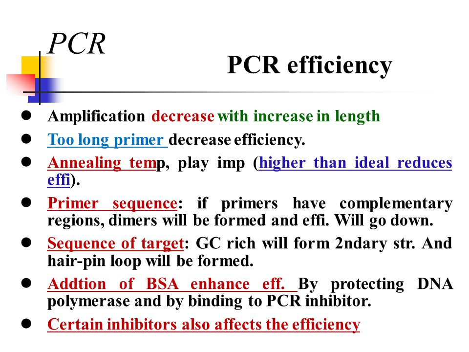 PCR PCR efficiency Amplification decrease with increase in length Too long primer decrease efficiency. Annealing temp, play imp (higher than ideal red