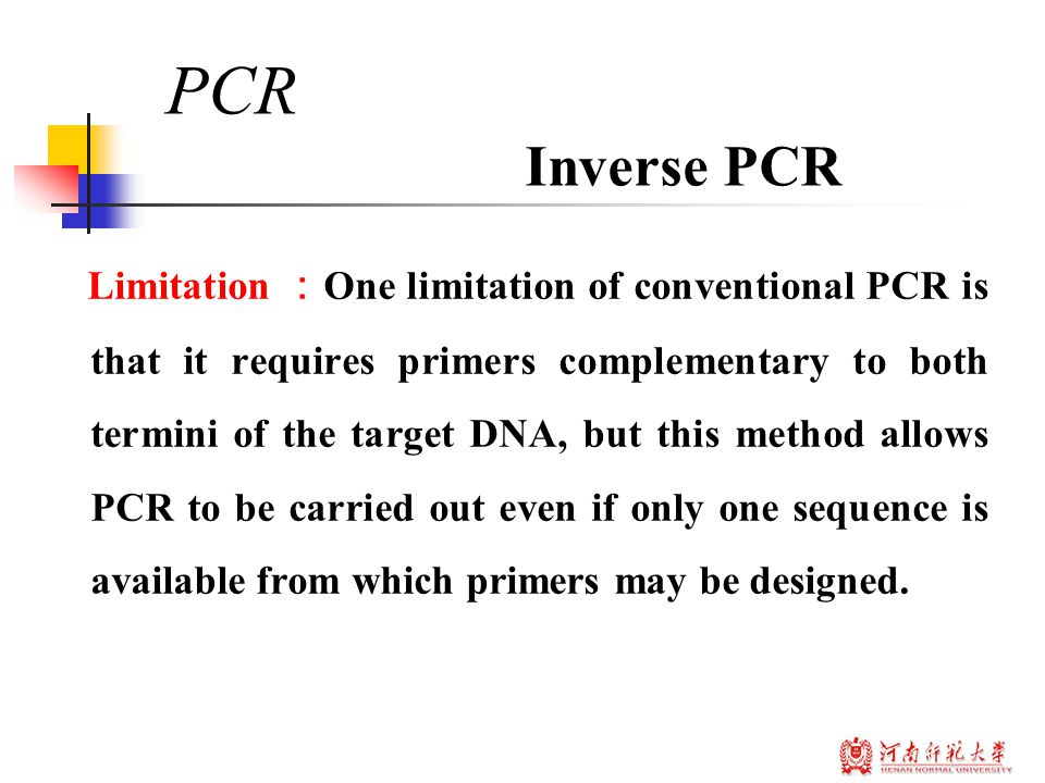 Limitation : One limitation of conventional PCR is that it requires primers complementary to both termini of the target DNA, but this method allows PCR to be carried out even if only one sequence is available from which primers may be designed.