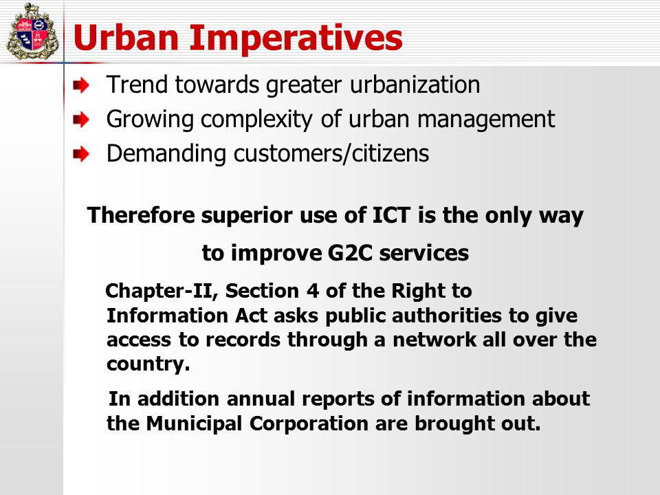 Urban Imperatives Trend towards greater urbanization Growing complexity of urban management Demanding customers/citizens Therefore superior use of ICT