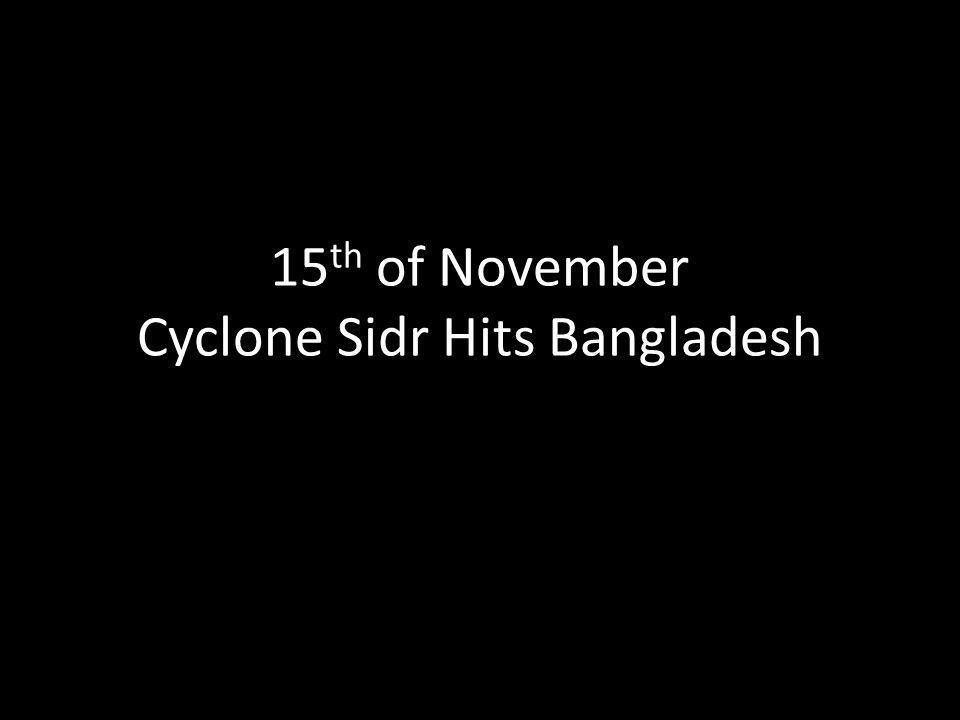 15 th of November Cyclone Sidr Hits Bangladesh