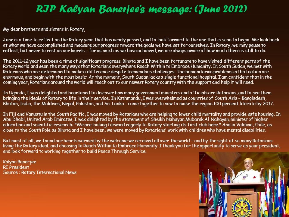RIP Kalyan Banerjee's message: (June 2012) My dear brothers and sisters in Rotary, June is a time to reflect on the Rotary year that has nearly passed