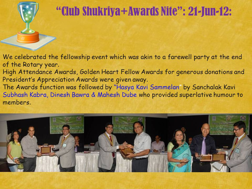 """Club Shukriya+Awards Nite"": 21-Jun-12: We celebrated the fellowship event which was akin to a farewell party at the end of the Rotary year. High Atte"