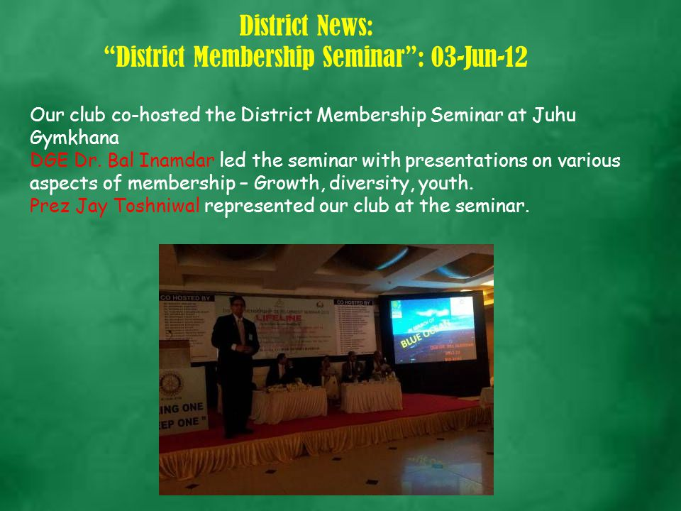 District News: District Membership Seminar : 03-Jun-12 Our club co-hosted the District Membership Seminar at Juhu Gymkhana DGE Dr.