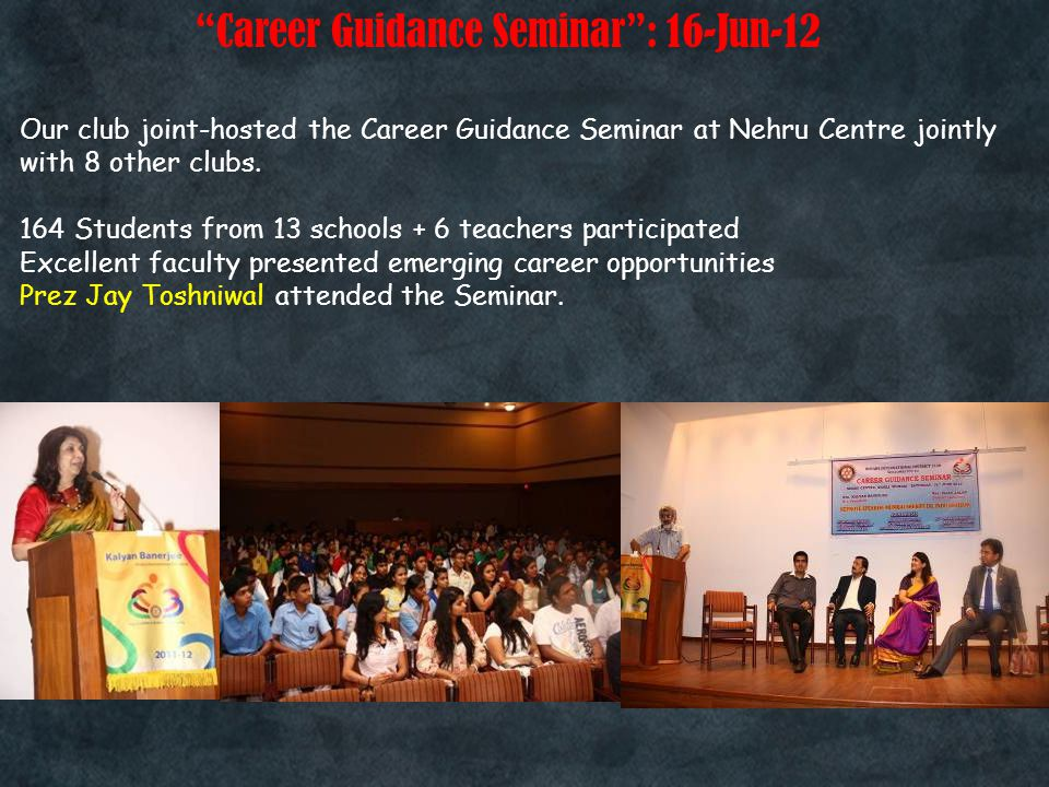 Career Guidance Seminar : 16-Jun-12 Our club joint-hosted the Career Guidance Seminar at Nehru Centre jointly with 8 other clubs.