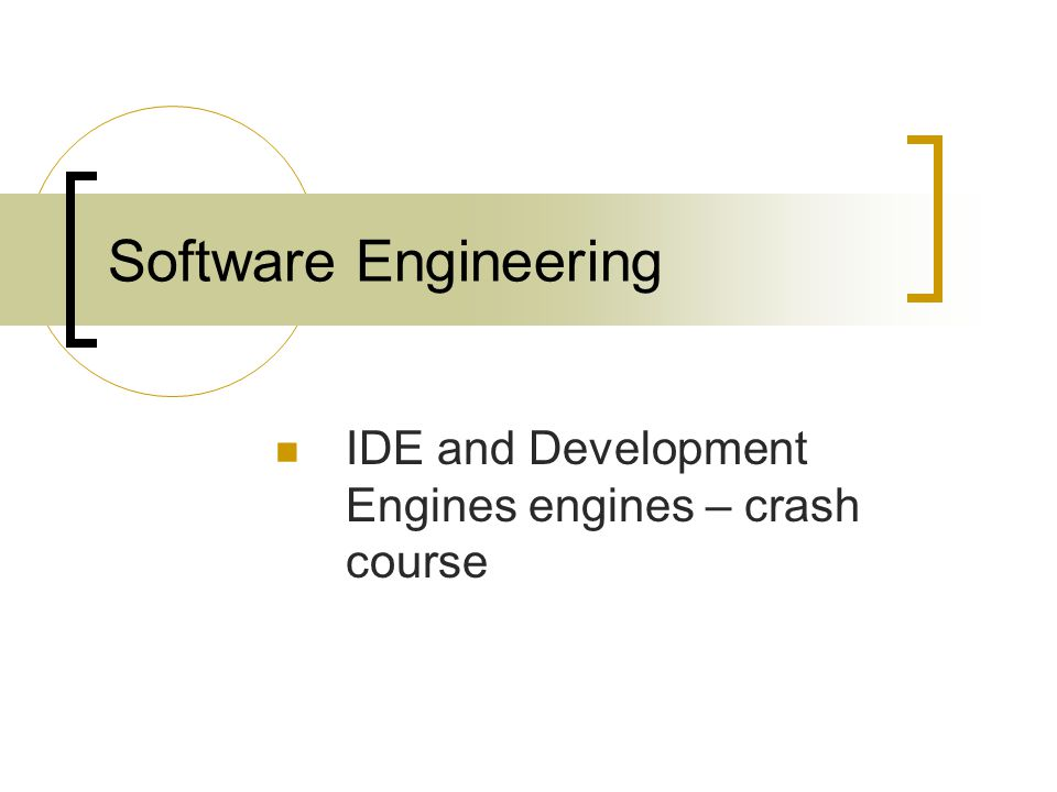 Software Engineering IDE and Development Engines engines – crash course