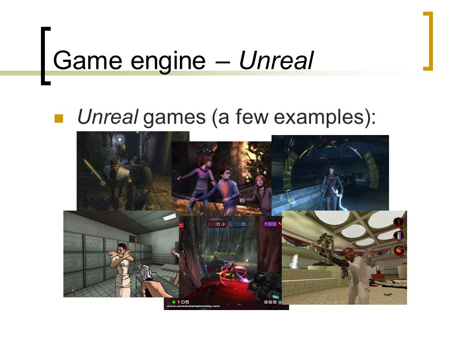 Game engine – Unreal Unreal games (a few examples):