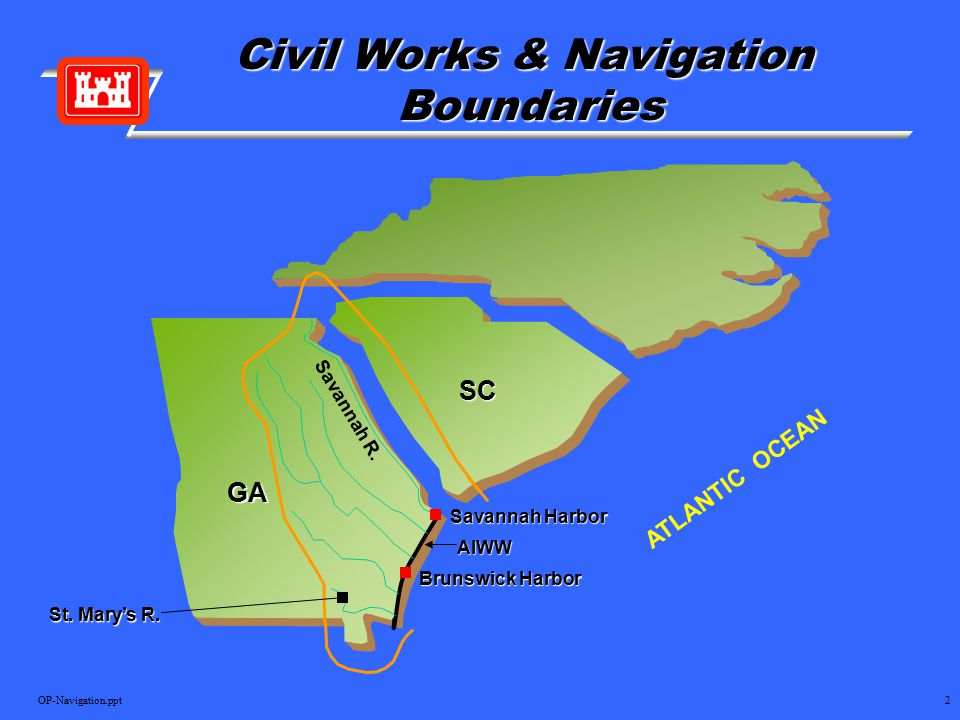 OP-Navigation.ppt2 SC GA ATLANTIC OCEAN Savannah R. St. Mary's R. Savannah Harbor Savannah Harbor Brunswick Harbor AIWW Civil Works & Navigation Bound