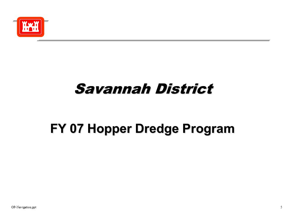 OP-Navigation.ppt5 Savannah District FY 07 Hopper Dredge Program