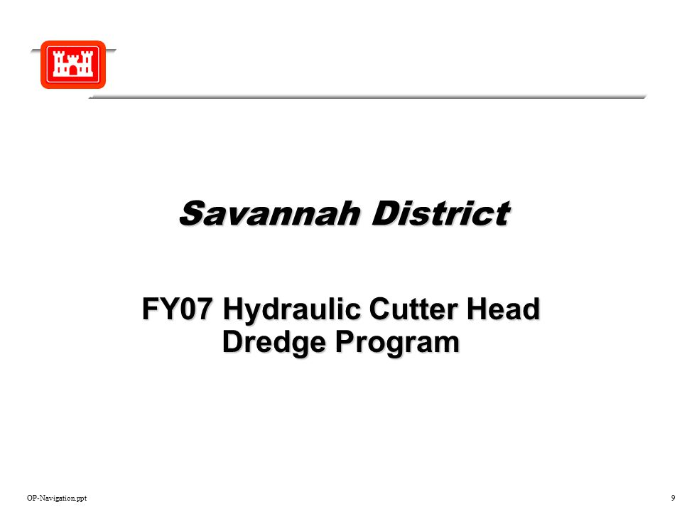 OP-Navigation.ppt9 Savannah District FY07 Hydraulic Cutter Head Dredge Program
