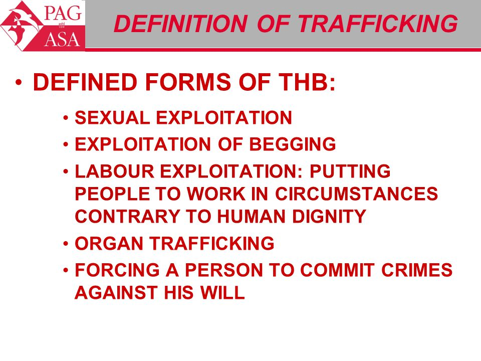 DEFINED FORMS OF THB: SEXUAL EXPLOITATION EXPLOITATION OF BEGGING LABOUR EXPLOITATION: PUTTING PEOPLE TO WORK IN CIRCUMSTANCES CONTRARY TO HUMAN DIGNI