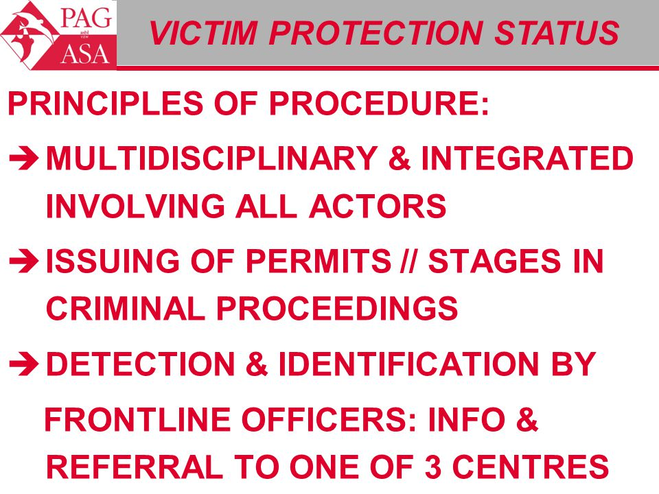 VICTIM PROTECTION STATUS PRINCIPLES OF PROCEDURE:  MULTIDISCIPLINARY & INTEGRATED INVOLVING ALL ACTORS  ISSUING OF PERMITS // STAGES IN CRIMINAL PRO
