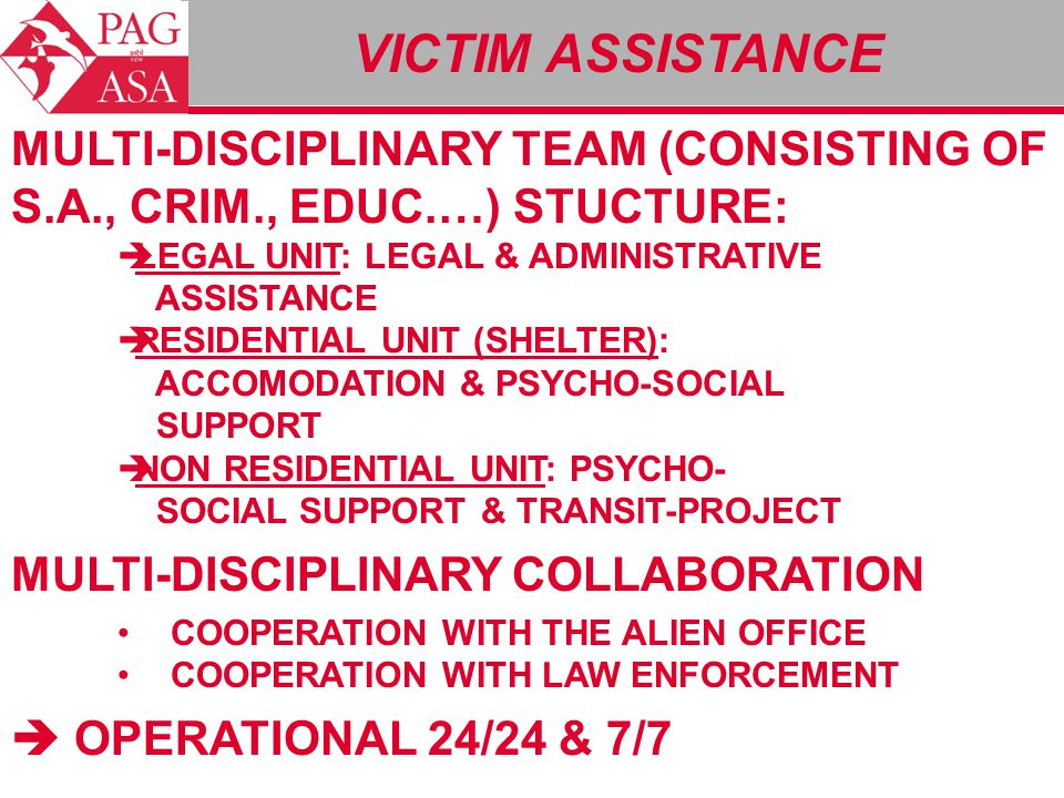 MULTI-DISCIPLINARY TEAM (CONSISTING OF S.A., CRIM., EDUC.…) STUCTURE:  LEGAL UNIT: LEGAL & ADMINISTRATIVE ASSISTANCE  RESIDENTIAL UNIT (SHELTER): AC