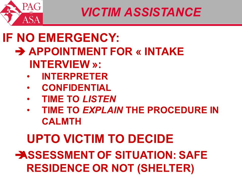 VICTIM ASSISTANCE IF NO EMERGENCY:  APPOINTMENT FOR « INTAKE INTERVIEW »: INTERPRETER CONFIDENTIAL TIME TO LISTEN TIME TO EXPLAIN THE PROCEDURE IN CA