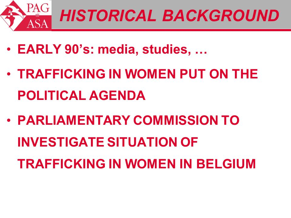 EARLY 90's: media, studies, … TRAFFICKING IN WOMEN PUT ON THE POLITICAL AGENDA PARLIAMENTARY COMMISSION TO INVESTIGATE SITUATION OF TRAFFICKING IN WOM