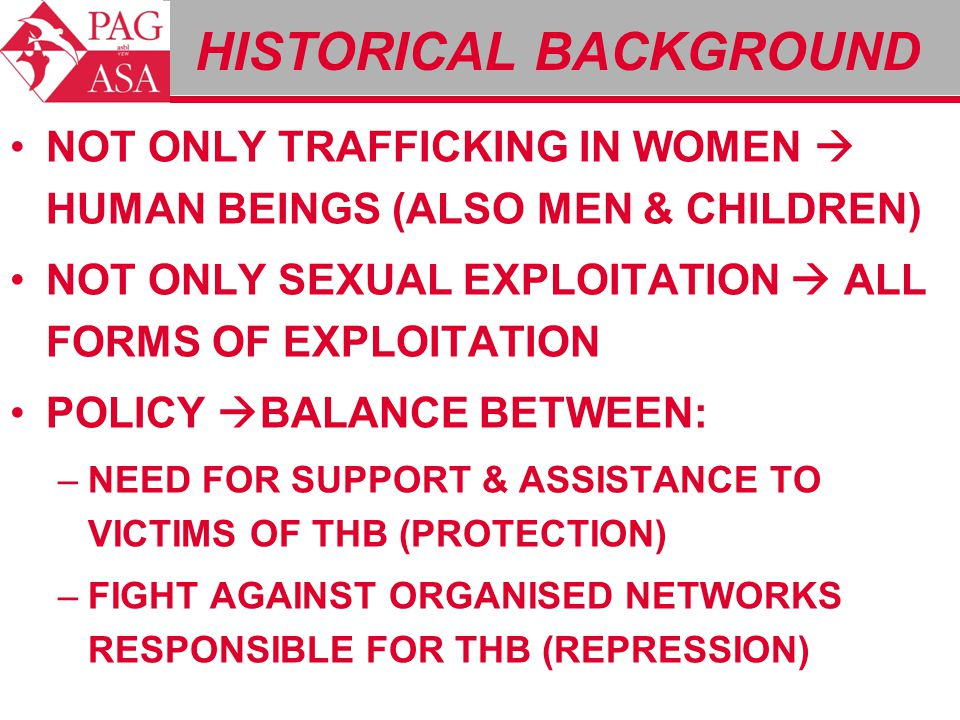 HISTORICAL BACKGROUND NOT ONLY TRAFFICKING IN WOMEN  HUMAN BEINGS (ALSO MEN & CHILDREN) NOT ONLY SEXUAL EXPLOITATION  ALL FORMS OF EXPLOITATION POLI