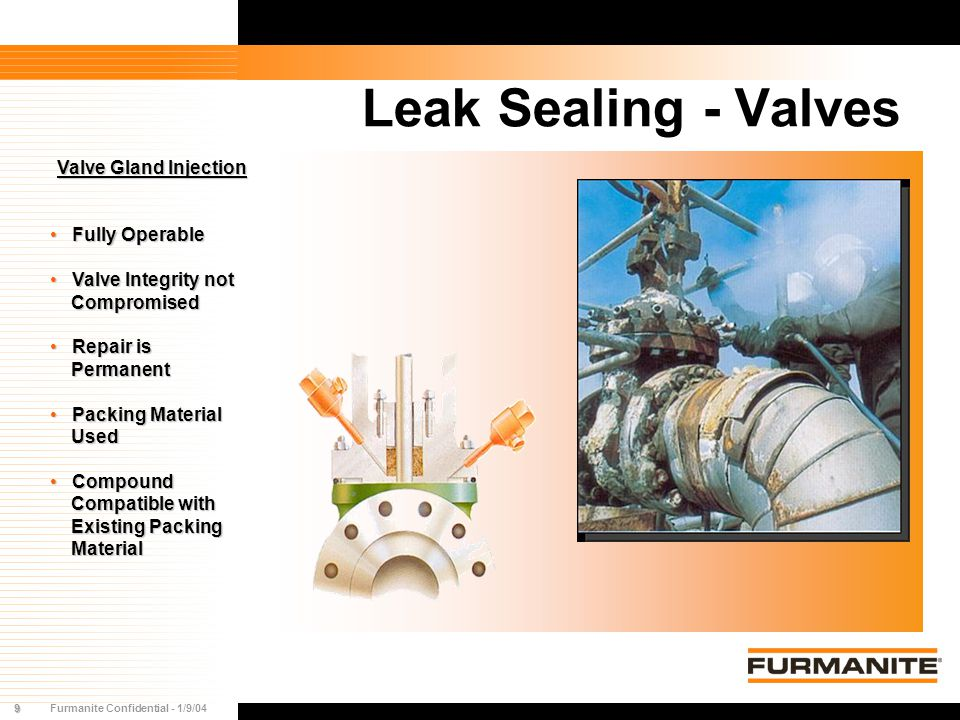 9Furmanite Confidential - 1/9/04 Leak Sealing - Valves Valve Gland Injection Fully Operable Fully Operable Valve Integrity not Valve Integrity not Com