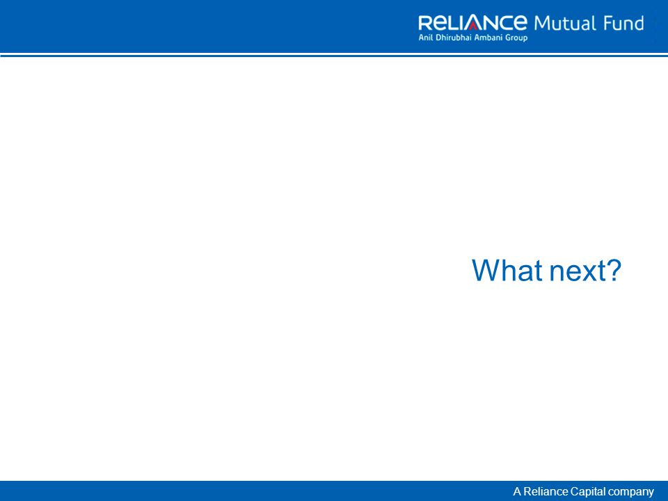 A Reliance Capital company What next