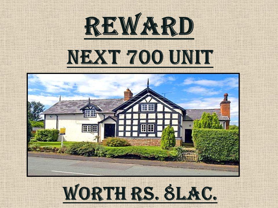 REWARD Next 700 unit Worth rs. 8lac.