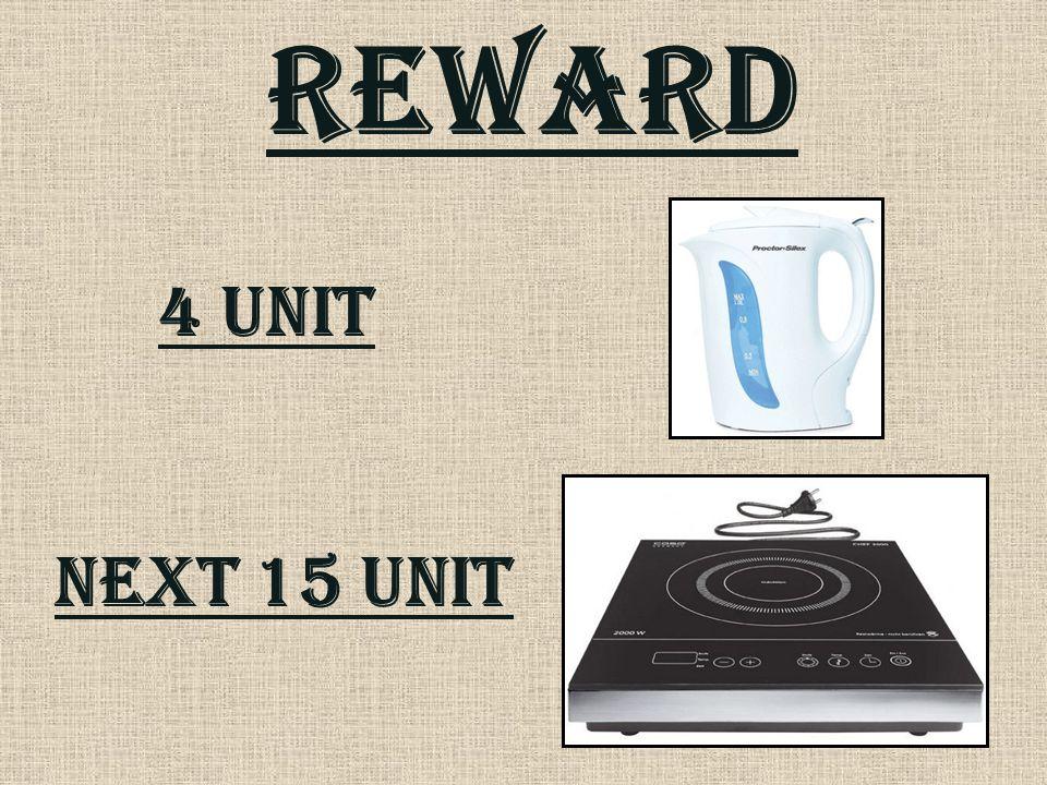REWARD 4 unit Next 15 unit