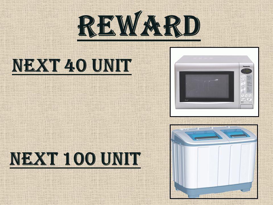 REWARD Next 40 unit Next 100 unit