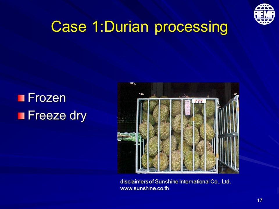 17 Case 1:Durian processing Frozen Freeze dry disclaimers of Sunshine International Co., Ltd.