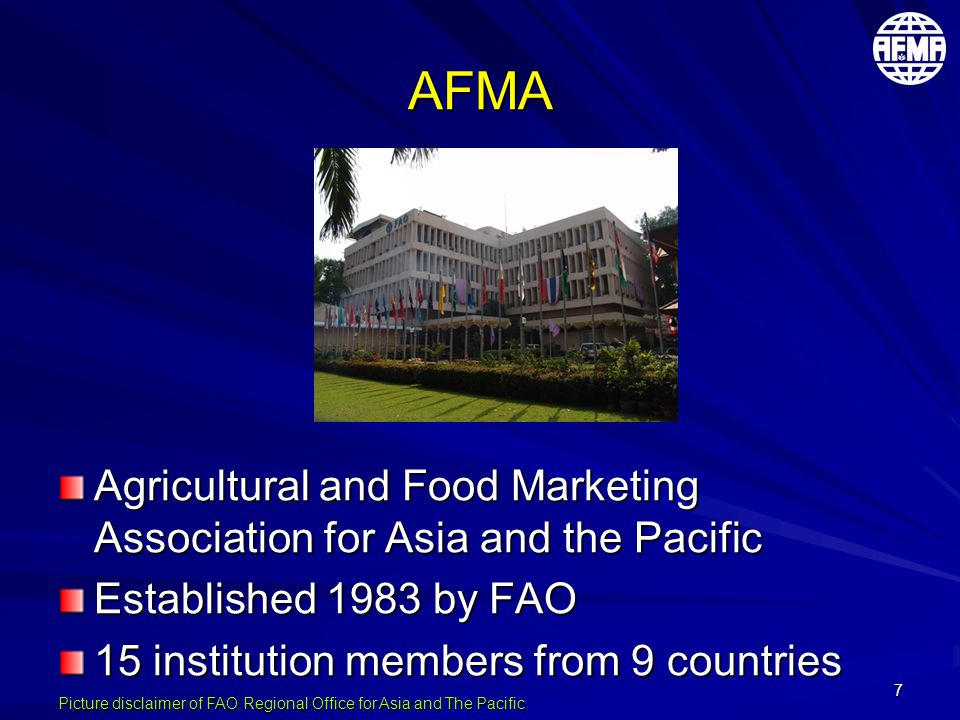 7 AFMA Agricultural and Food Marketing Association for Asia and the Pacific Established 1983 by FAO 15 institution members from 9 countries Picture disclaimer of FAO Regional Office for Asia and The Pacific