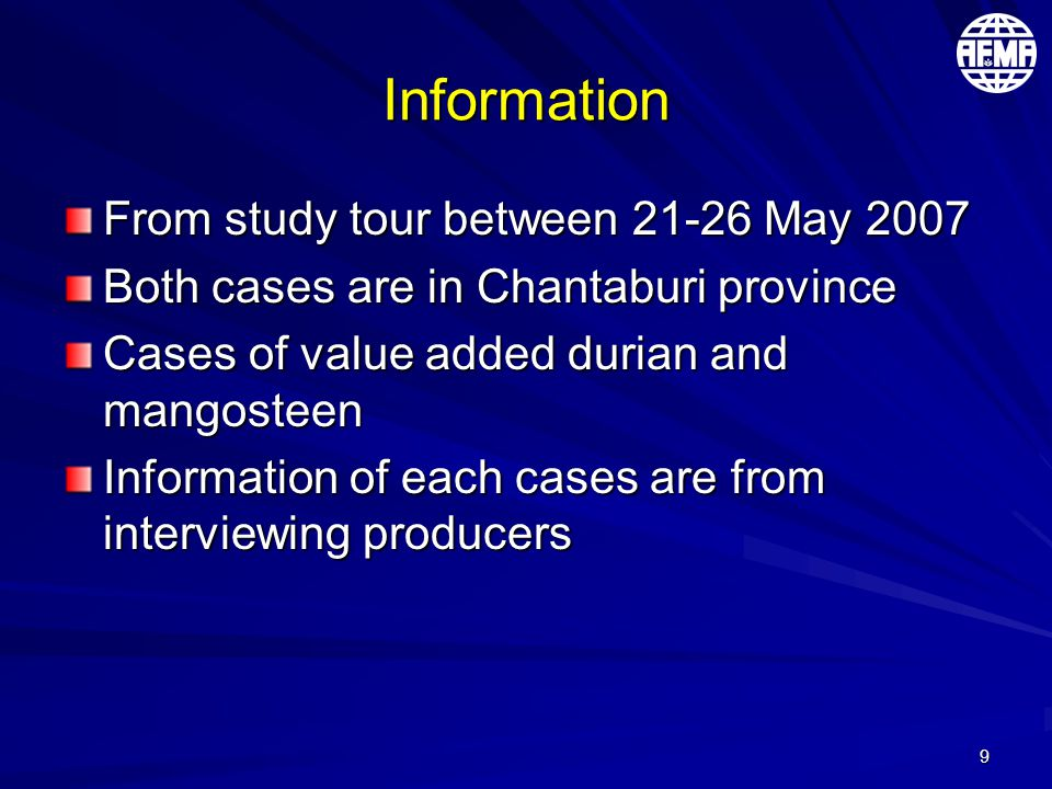9 Information From study tour between 21-26 May 2007 Both cases are in Chantaburi province Cases of value added durian and mangosteen Information of each cases are from interviewing producers