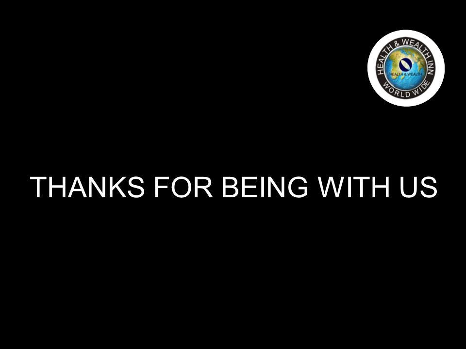 THANKS FOR BEING WITH US