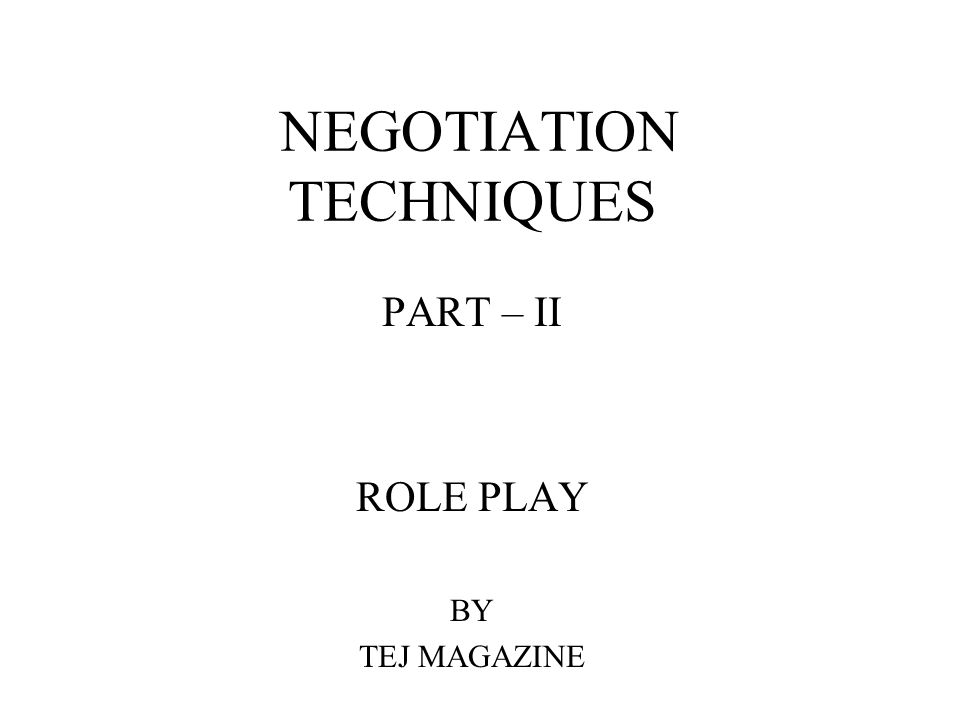 NEGOTIATION TECHNIQUES PART – II ROLE PLAY BY TEJ MAGAZINE