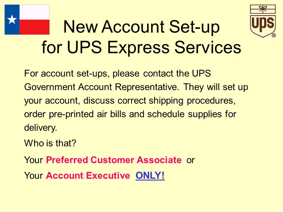 Access Channels Daily Pick-up by the UPS Driver. UPS Letter Center (Drop Box). Office Depot. Mail Boxes Etc. UPS On-Call Air. UPS customer counters or