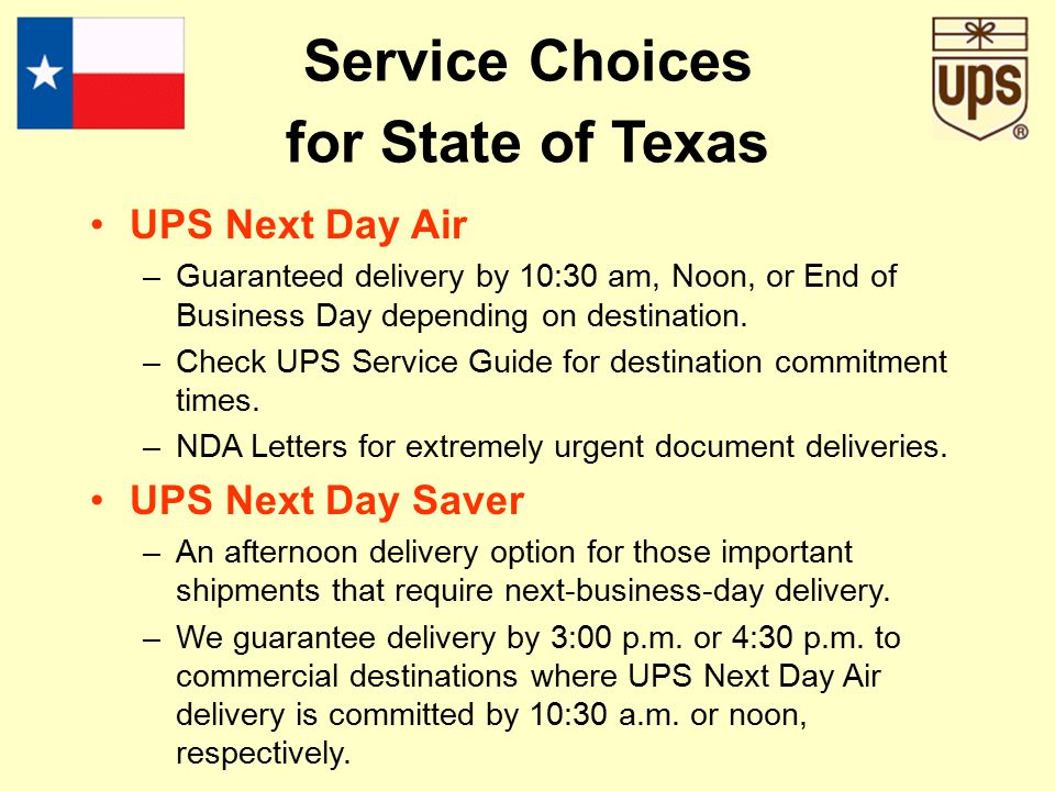 UPS Next Day Air –Guaranteed delivery by 10:30 am, Noon, or End of Business Day depending on destination.