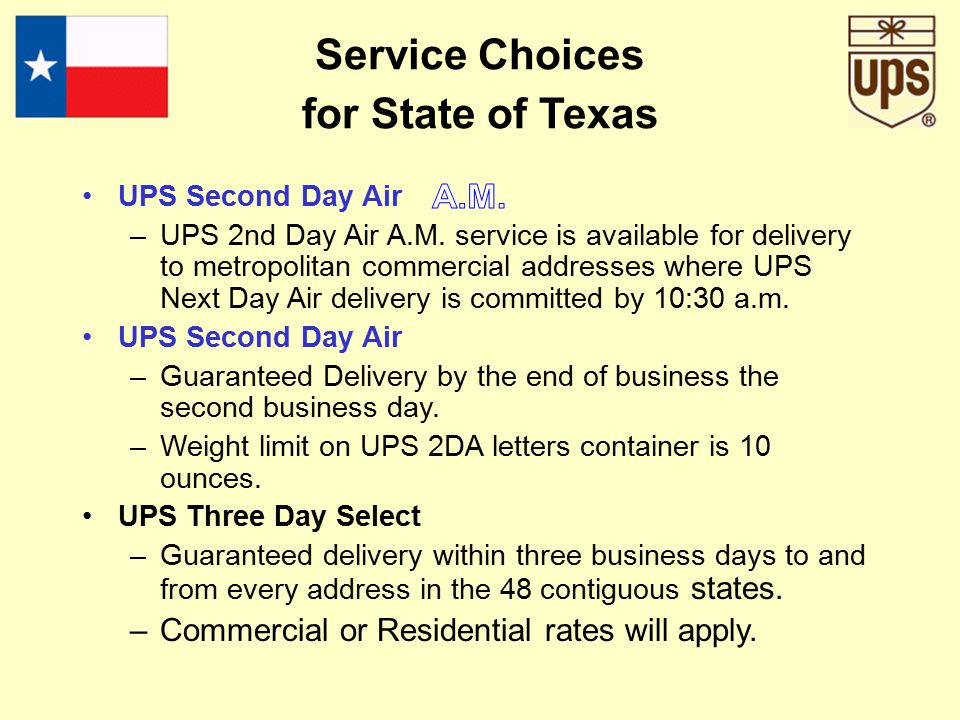 UPS Next Day Air –Guaranteed delivery by 10:30 am, Noon, or End of Business Day depending on destination. –Check UPS Service Guide for destination com