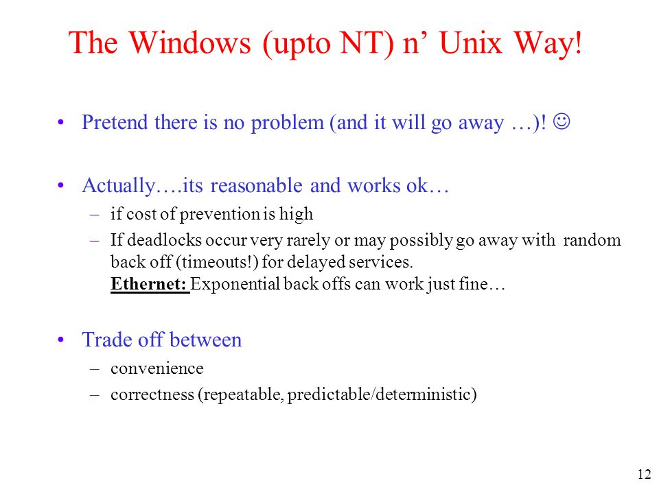 12 The Windows (upto NT) n' Unix Way! Pretend there is no problem (and it will go away …)! Actually….its reasonable and works ok… –if cost of preventi