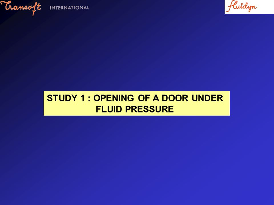 STUDY 1 : OPENING OF A DOOR UNDER FLUID PRESSURE