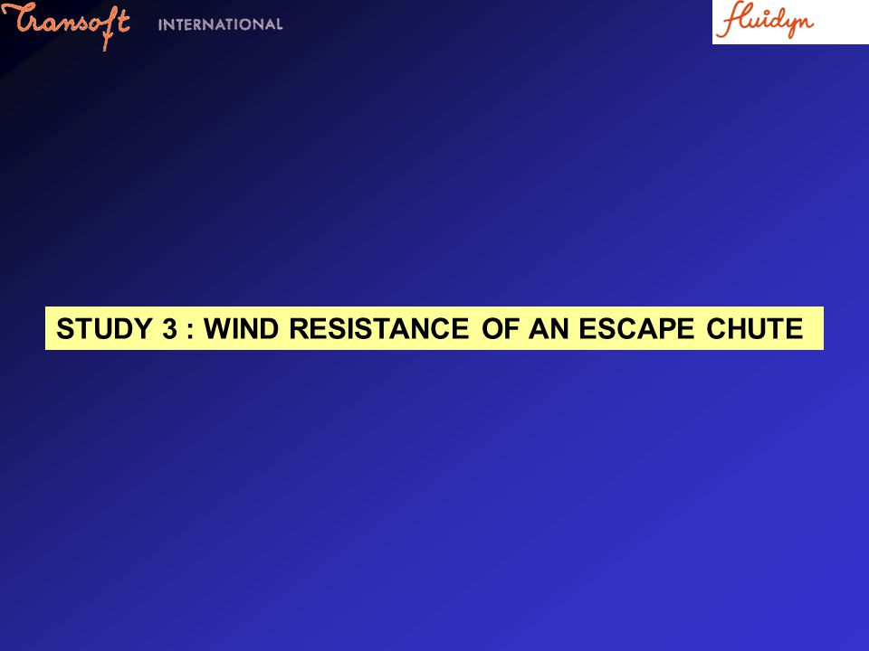 STUDY 3 : WIND RESISTANCE OF AN ESCAPE CHUTE