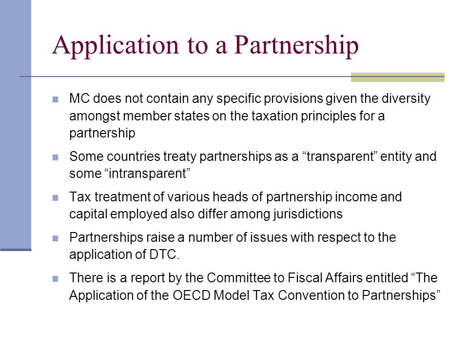 Application to a Partnership MC does not contain any specific provisions given the diversity amongst member states on the taxation principles for a pa