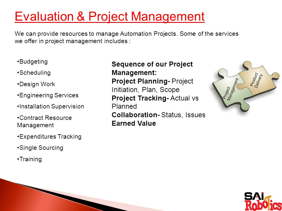Evaluation & Project Management We can provide resources to manage Automation Projects.