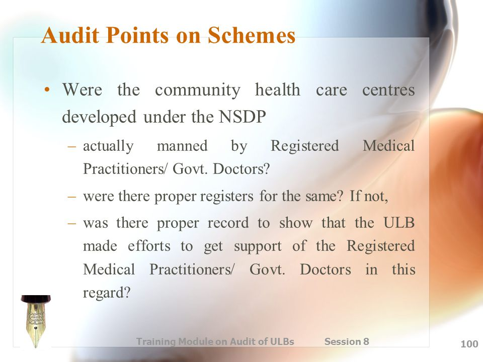 Training Module on Audit of ULBs Session 8 100 Audit Points on Schemes Were the community health care centres developed under the NSDP –actually manne