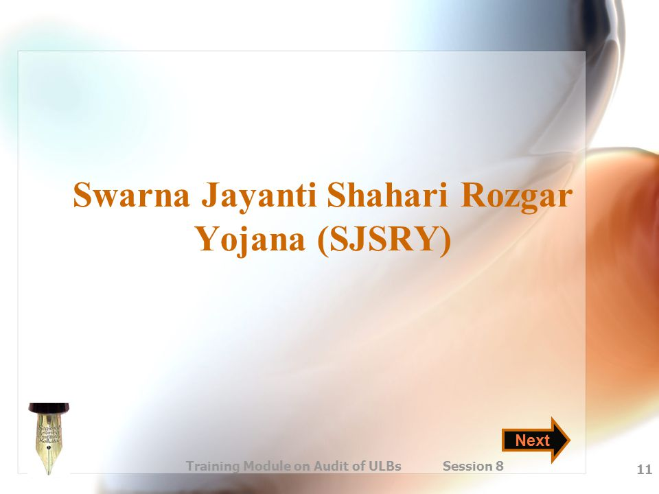 Training Module on Audit of ULBs Session 8 11 Swarna Jayanti Shahari Rozgar Yojana (SJSRY) Next