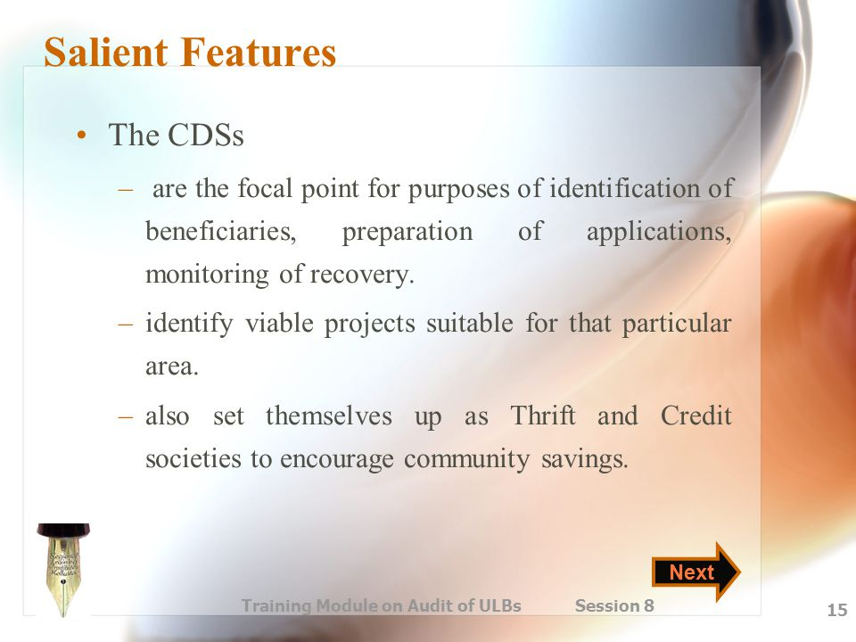 Training Module on Audit of ULBs Session 8 15 Salient Features The CDSs – are the focal point for purposes of identification of beneficiaries, prepara