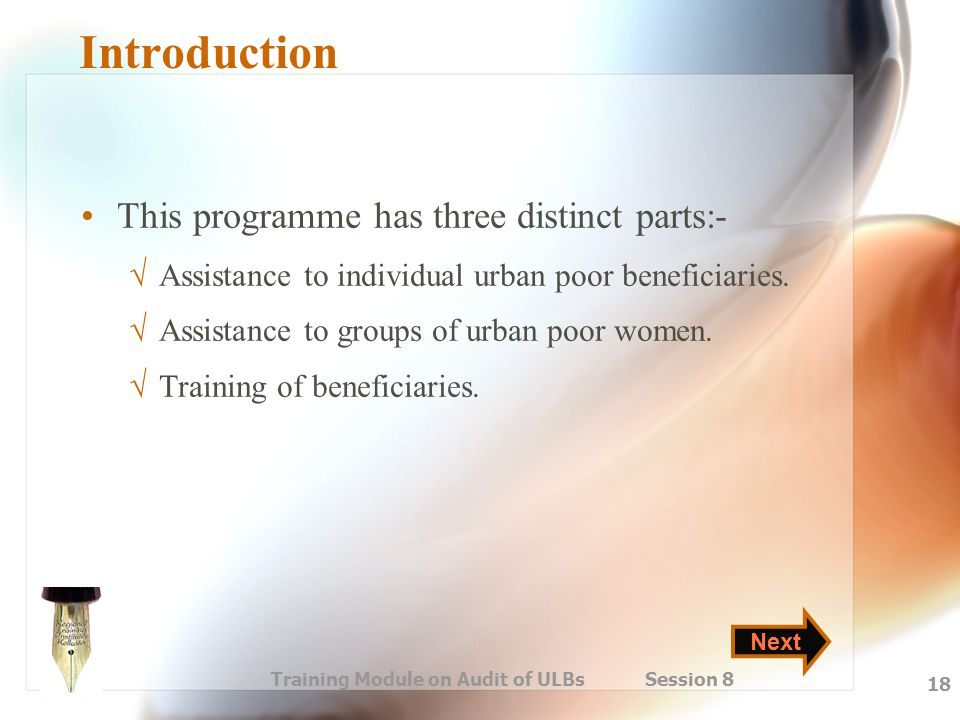 Training Module on Audit of ULBs Session 8 18 Introduction This programme has three distinct parts:- √ Assistance to individual urban poor beneficiari