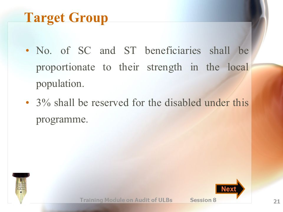 Training Module on Audit of ULBs Session 8 21 Target Group No. of SC and ST beneficiaries shall be proportionate to their strength in the local popula