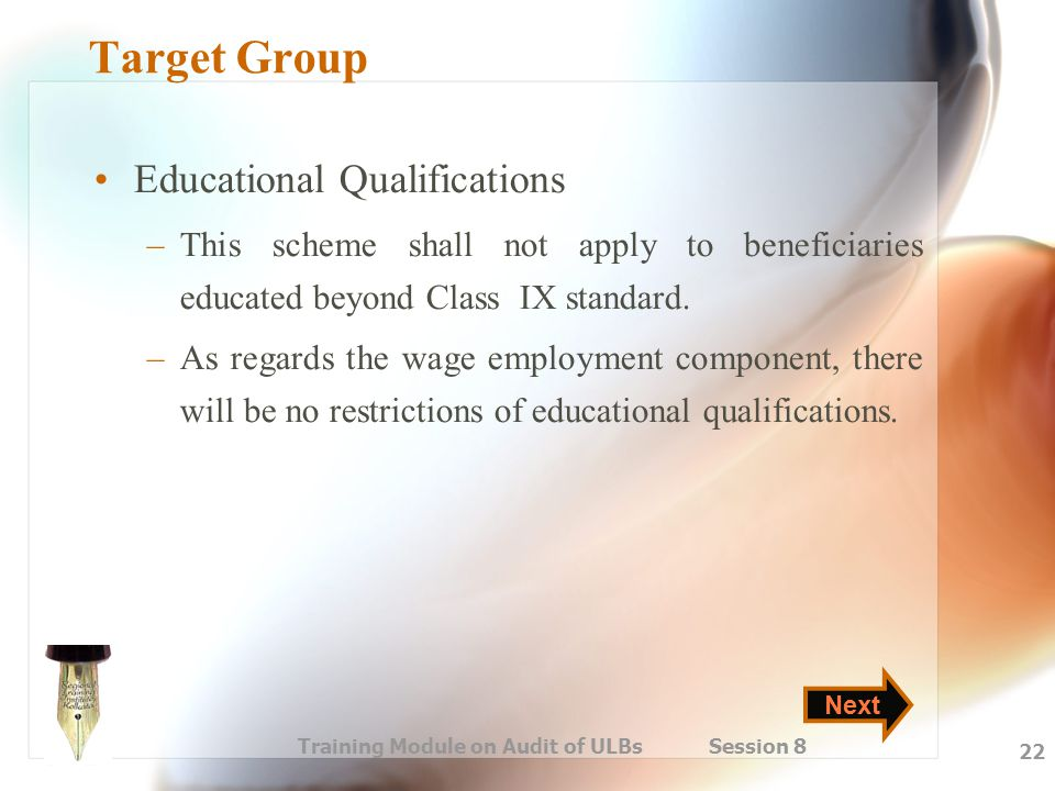 Training Module on Audit of ULBs Session 8 22 Target Group Educational Qualifications –This scheme shall not apply to beneficiaries educated beyond Cl
