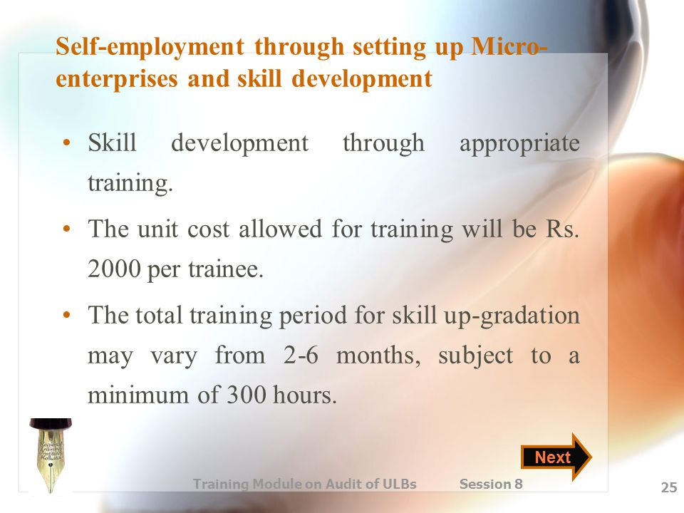 Training Module on Audit of ULBs Session 8 25 Self-employment through setting up Micro- enterprises and skill development Skill development through ap