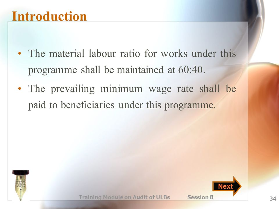 Training Module on Audit of ULBs Session 8 34 Introduction The material labour ratio for works under this programme shall be maintained at 60:40. The