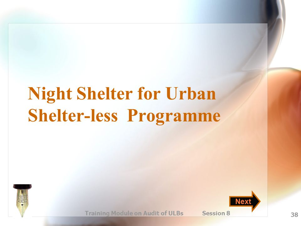 Training Module on Audit of ULBs Session 8 38 Night Shelter for Urban Shelter-less Programme Next