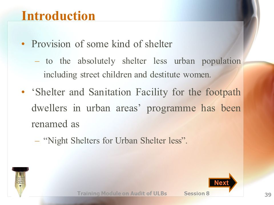 Training Module on Audit of ULBs Session 8 39 Introduction Provision of some kind of shelter – to the absolutely shelter less urban population includi